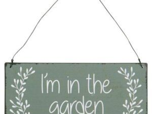 Metalskilt I'm in the garden